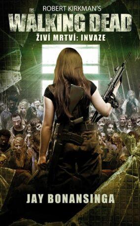 The Walking Dead -  Živí mrtví 6 - Invaze - Robert Kirkman, Jay Bonansinga