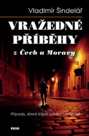Vražedné příběhy z Čech a Moravy - Vladimír Šindelář