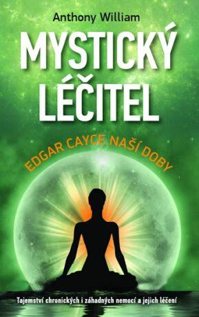 Mystický léčitel - Edgar Cayce naší doby - Anthony William