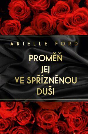 Proměň jej ve spřízněnou duši - Arielle Fordová