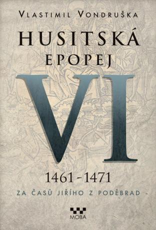 Husitská epopej VI. - Za časů Jiřího z Poděbrad - Vlastimil Vondruška