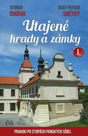 """Utajené hrady a zámky I. - Otomar Dvořák, Josef """"Pepson"""" Snětivý"""