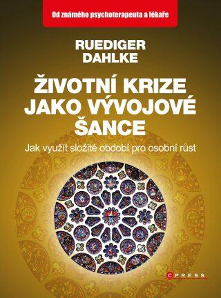 Životní krize jako vývojové šance - Ruediger Dahlke