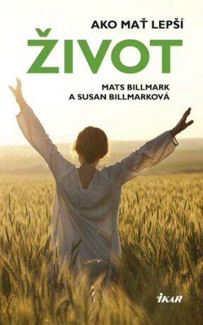 Ako mať lepší život - Billmark Mats, Susan Billmark