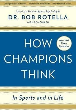 How Champions Think : In Sports and in Life - Rotella Bob