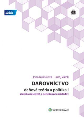 Daňovníctvo Daňová teória a politika I - Jana Kušnírová, Juraj Válek