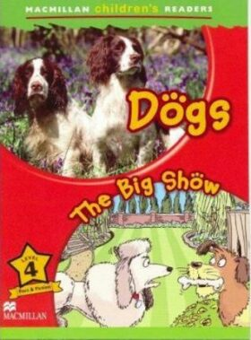 Macmillan Children´s Readers Level 4 Dogs / The Big Show - Paul Shipton