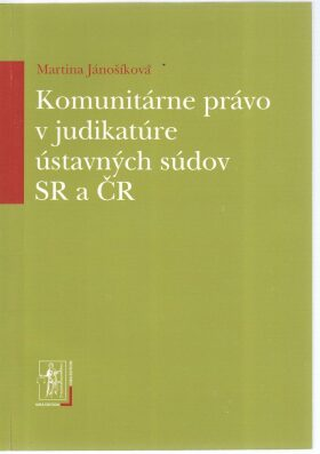 Komunitárne právo v judikatúre ústavných súdov SR a ČR - Martina Jánošíková