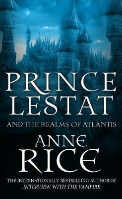 Prince Lestat and the Realms of Atlantis : The Vampire Chronicles 12 - Anne Rice