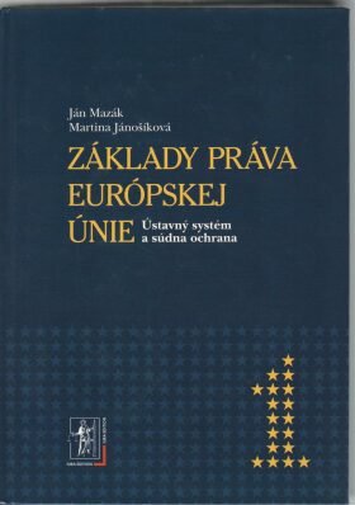 Základy práva Európskej únie 1.zväzok - Ján Mazák, Martina Jánošíková