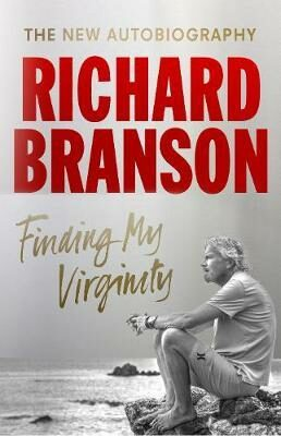 Finding My Virginity : The New Autobiography - Richard Branson