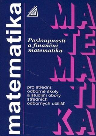 Matematika pro SOŠ a SO SOU - Posloupnosti a finanční matematika - Oldřich Odvárko