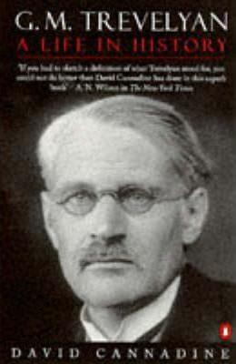 G. M. Trevelyan - A Life in History - Cannadine David