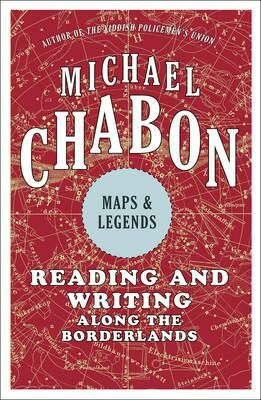 Maps & Legends - Reading and Writing Along the Borderlines - Michael Chabon