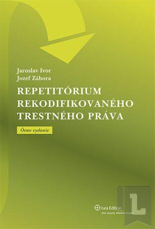 Repetitórium rekodifikovaného trestného práva - Jozef Záhora, Jaroslav Ivor