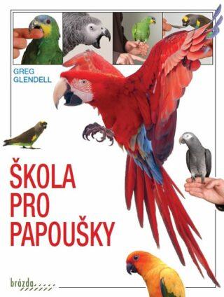 Škola pro papoušky - Greg Glendell