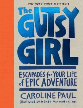 The Gutsy Girl : Escapades for Your Life of Epic Adventure - Paul Caroline