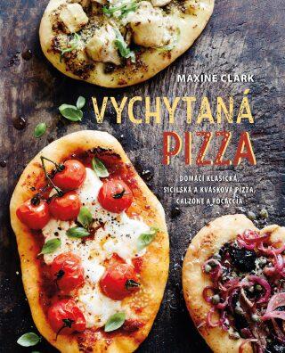 Vychytaná pizza - Domácí klasická, sicilská a kvásková pizza, calzone a focaccia - Maxine Clark