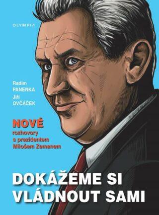Dokážeme si vládnout sami - Nové rozhovory s prezidentem Milošem Zemanem - Panenka Radim, Ovčáček Jiří