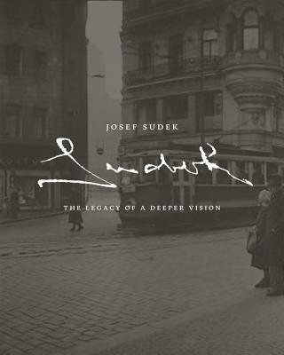 Josef Sudek The Legacy of a Deeper Vision - Josef Sudek