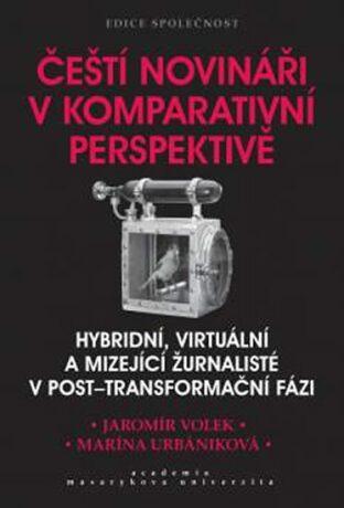 Čeští novináři v komparativní perspektivě - Volek Jaromír, Urbaníková Marína