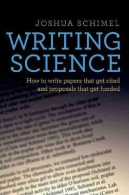 Writing Science : How to Write Papers That Get Cited and Proposals That Get Funded - Schimel Joshua
