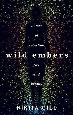Wild Embers : Poems of rebellion, fire and beauty - Gill Nikita