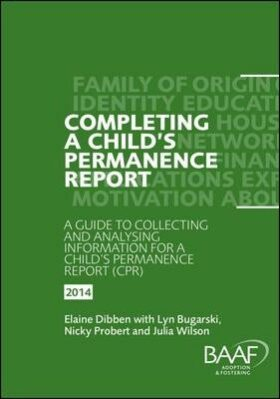 Completing a Child´s Permanence Report : A Guide to Collecting and Analysing Information for a Child´s Permanence Report (CPR) England - Dibben Elaine