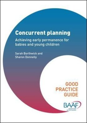 Concurrent Planning : Achieving Early Permanence for Babies and Young Children - Borthwick Sarah