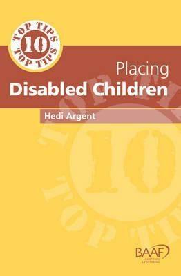 Ten Top Tips for Placing Disabled Children - Hedi Argent