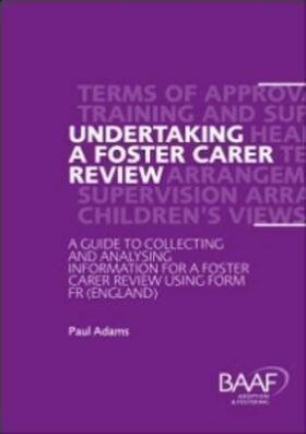 Undertaking a Foster Carer Review : A Guide to Collecting and Analysing Information for a Foster Care Review Using Form F (England) - Adams Paul