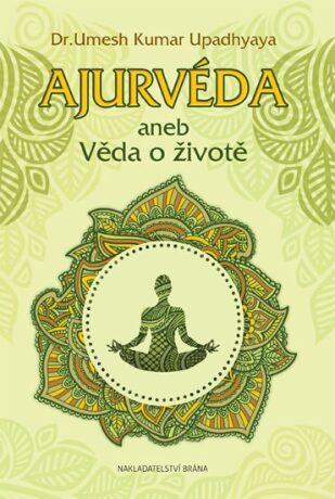 Ajurvéda aneb Věda o životě - Upadhyaya Umesh Kumar