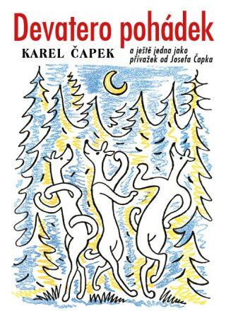 Devatero pohádek a ještě jedna jako přívažek od Josefa Čapka - Karel Čapek