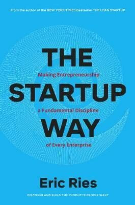 The Startup Way : How Entrepreneurial Management Transforms Culture and Drives Growth - Eric Ries