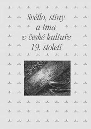 Světlo, stíny a tma v české kultuře 19. století - Zdeněk Hojda