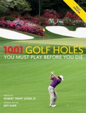 1001 Golf Holes You Must Play Before You Die -