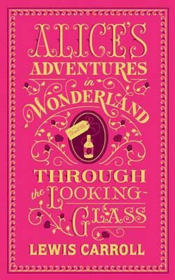 Alice´s Adventures in Wonderland and Through the Looking-Glass : (Barnes & Noble Collectible Classics: Flexi Edition) - Lewis Carroll