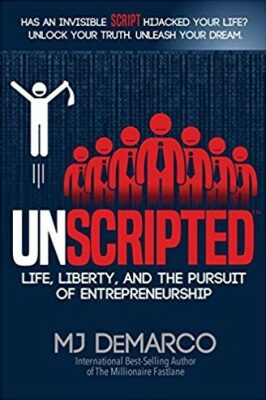 Unscripted : Life, Liberty, and the Pursuit of Entrepreneurship - M. J. DeMarco