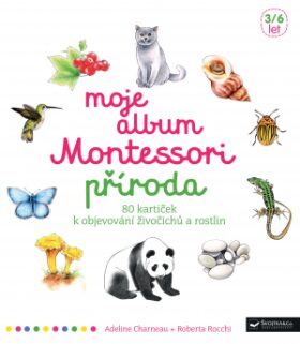 Moje album Montessori - Příroda - Roberta Rocchi, Charneau Adeline