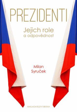 Prezidenti - Jejich role a odpovědnost - Milan Syruček