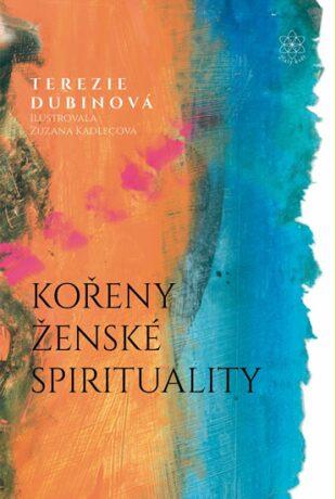 Kořeny ženské spirituality - Terezie Dubinová