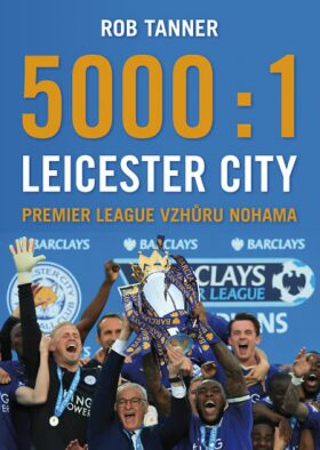 5000 : 1 – Leicester City: Premier League vzhůru nohama - Tanner Rob
