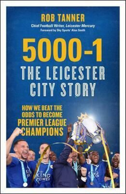 5000-1: The Leicester City Story - Tanner Rob
