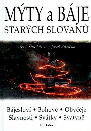 Mýty a báje starých Slovanů - Josef Růžička, Irena Šindlářová