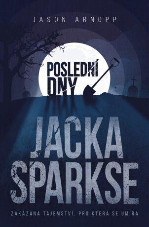 Poslední dny Jacka Sparkse - Jason Arnopp