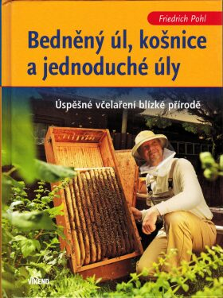 Bedněný úl, košnice a jednoduché úly - Friedrich Pohl
