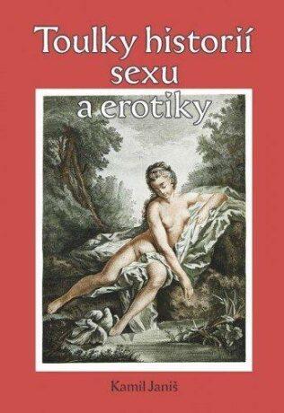 Toulky historií erotiky a sexu - Kamil Janiš