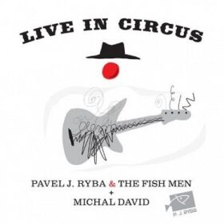 Michal David & Pavel J. Ryba & The Fish - Live in Circus - neuveden