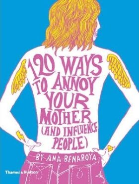 120 Ways to Annoy Your Mother - Ana Benaroya
