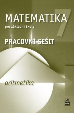 Matematika 7 pro základní školy - Aritmetika - Pracovní sešit - Jitka Boušková